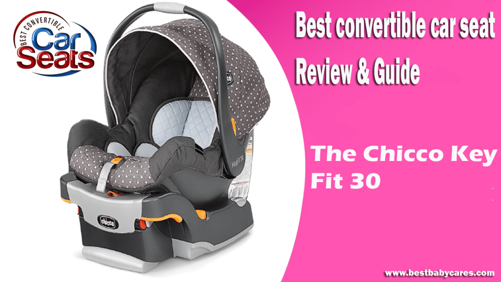the chicco keyfit fit 30 best convertible car seat review guide. Black Bedroom Furniture Sets. Home Design Ideas
