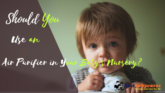 Should You Use An Air Purifier In Your Baby S Nursery